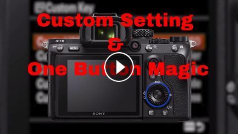 Sony a7iii, a7Riii, a7RIV Custom Settings & ONE button Magic!