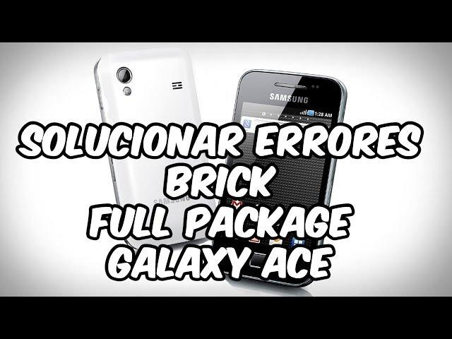Solucion de Errores o Brick Galaxy Ace [Instalar ROM Full Package] o Generica